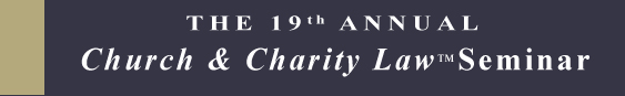 19th Annual Church & Charity Law Seminar